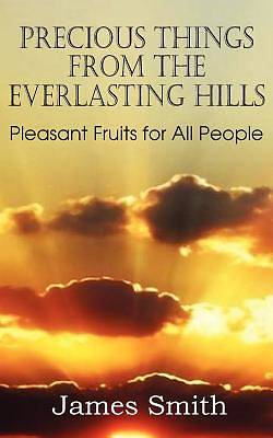 Precious Things from the Everlasting Hills - Pleasant Fruits for All People