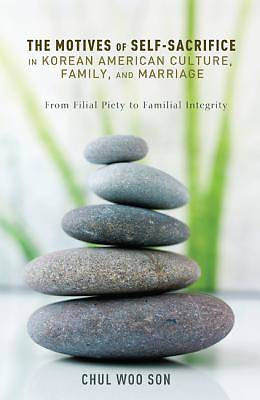 Picture of The Motives of Self-Sacrifice in Korean American Culture, Family, and Marriage