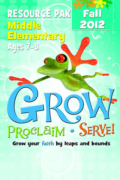 Grow, Proclaim, Serve! Middle Elementary Resource Pak Fall 2012