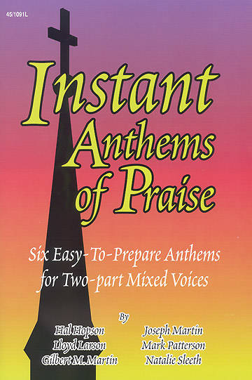 Instant Anthems of Praise Choral Book