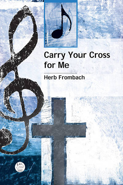 Picture of Carry Your Cross for Me (SATB) Anthem