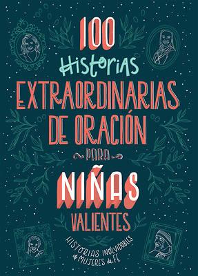 Picture of 100 Historias Extraordinarias de Oración Para Niñas Valientes