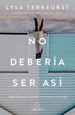 Picture of No Debería Ser Así Saca Fuerzas Cuando Te Sientas Vencida / It's Not Supposed to Be This Way