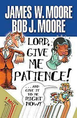 Picture of Lord, Give Me Patience, and Give It to Me Right Now!
