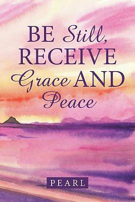 Be Still, Receive Grace and Peace