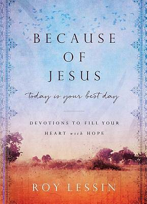 Picture of Because of Jesus, Today Is Your Best Day
