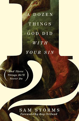 Picture of A Dozen Things God Did with Your Sin (and Three Things He'll Never Do)