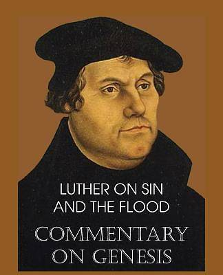 Picture of Luther on Sin and the Flood - Commentary on Genesis, Vol. II