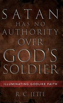 Satan Has No Authority Over God's Soldier