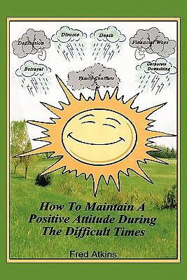 How to Maintain a Positive Attitude During the Difficult Times