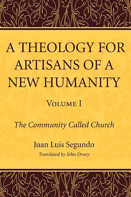 A Theology for Artisans of a New Humanity, Volume 1