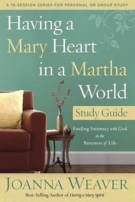 Picture of Having a Mary Heart in a Martha World Study Guide