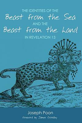 Picture of The Identities of the Beast from the Sea and the Beast from the Land in Revelation 13