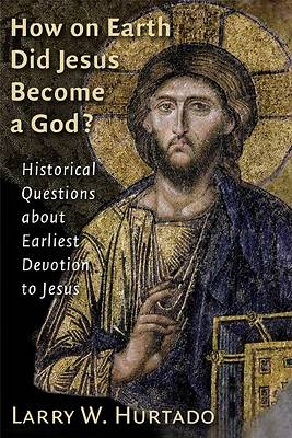 Picture of How on Earth Did Jesus Become a God?
