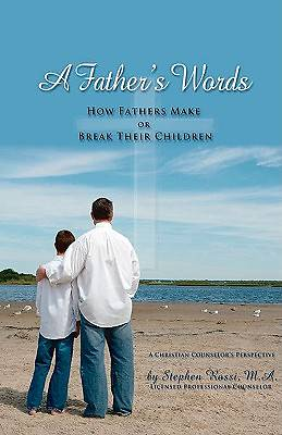 A Fathers Words - How Fathers Make or Break Their Children