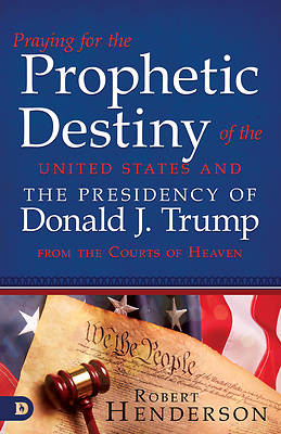 Picture of Praying for the Prophetic Destiny of the United States and the Presidency of Donald J. Trump from the Courts of Heaven