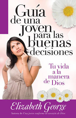 Guia de una Joven Para las Buenas Decisiones = A Young Womans Guide to Making Right Choises