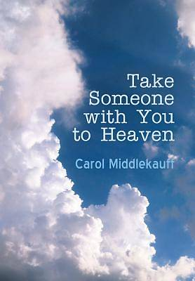 Take Someone with You to Heaven