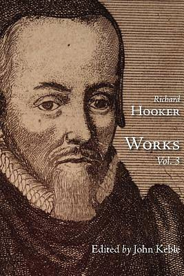 The Works of That Judicious and Learned Divine Mr. Richard Hooker, Volume 3
