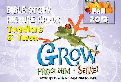 Grow, Proclaim, Serve! Toddlers & Twos Bible Story Picture Cards Fall 2013