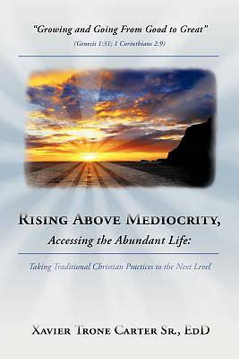 Rising Above Mediocrity, Accessing the Abundant Life