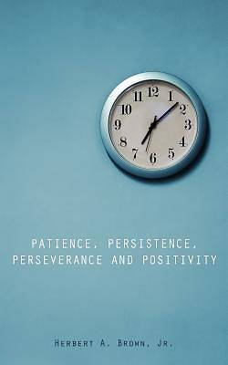 Patience, Persistence, Perseverance and Positivity