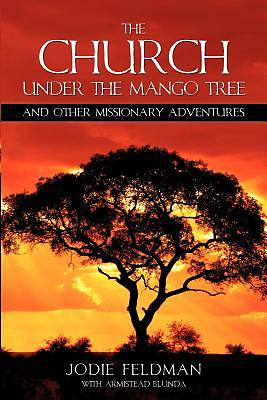 The Church Under the Mango Tree and Other Missionary Adventures