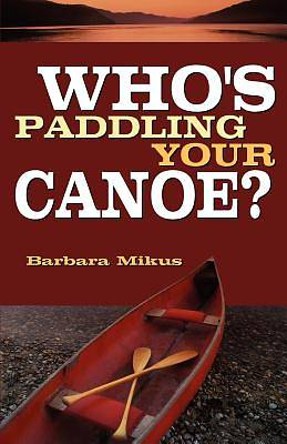 Whos Paddling Your Canoe
