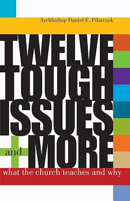 Twelve Tough Issues - And More
