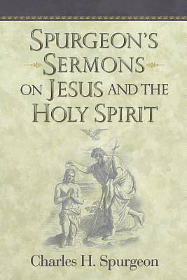 Spurgeons Sermons on Jesus and the Holy Spirit
