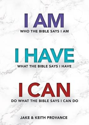 Picture of I Am Who the Bible Says I Am, I Have What the Bible Says I Have, I Can Do What the Bible Says I Can Do