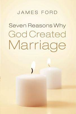Seven Reasons Why God Created Marriage