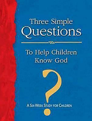Three Simple Questions to Help Children Know God Leaders Guide