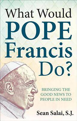 What Would Pope Francis Do? Bringing the Good News to People in Need [ePub Ebook]