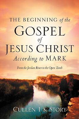 The Beginning of the Gospel of Jesus Christ According to Mark