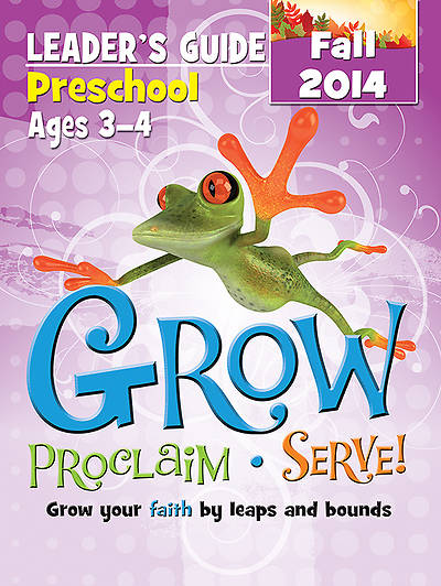 Grow, Proclaim, Serve! Preschool Leaders Guide Fall 2014 - Download Version