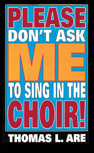 Please Dont Ask Me To Sing In The Choir