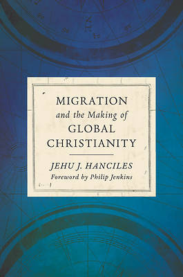 Picture of Migration and the Making of Global Christianity