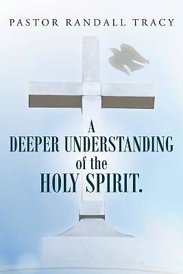 A Deeper Understanding of the Holy Spirit.