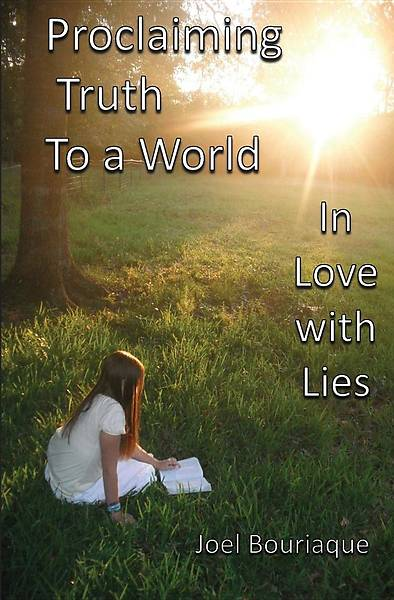 Picture of Proclaiming Truth to a World in Love with Lies