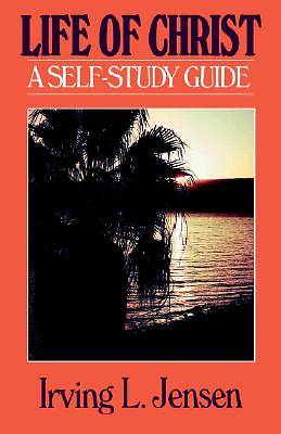 The Life of Christ- Bible Self Study Guide