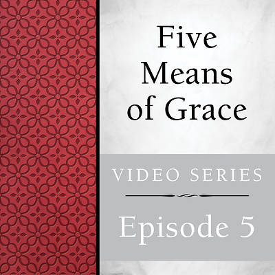 Picture of Five Means of Grace: Streaming Video Session 5