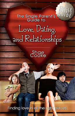 The Single Parents Guide to Love, Dating, and Relationships
