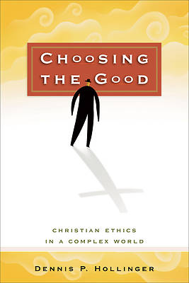 Picture of Choosing the Good: Christian Ethics in a Complex World