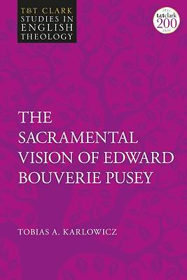 Picture of The Sacramental Vision of Edward Bouverie Pusey