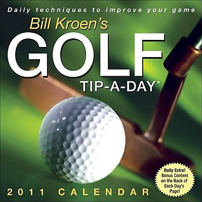 Bill Kroens Golf Tip-A-Day 2011 Calendar
