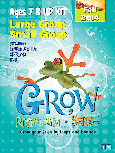 Grow, Proclaim, Serve! Large Group/Small Group Kit Ages 7 & Up Fall 2014