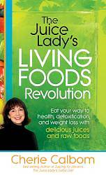 The Juice Ladys Living Foods Revolution