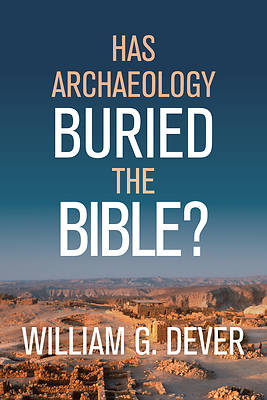 Picture of Has Archaeology Buried the Bible?