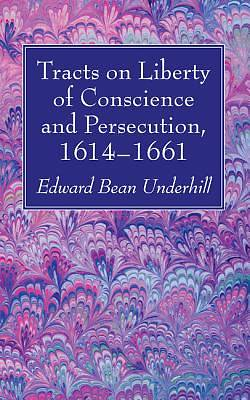 Tracts on Liberty of Conscience and Persecution, 16141661